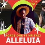 Watch Official Music Video: Force One ft Mr Eazi – Alleluia