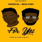 Watch Official Music Video: Medikal – For You ft Bisa Kdei