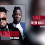 Watch Official Music Video: C4 Pedro – Quero Mais Love feat Stonebwoy