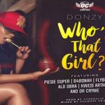 Watch Official Music Video: Donzy – Who's That Girl ft. Piesie