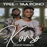 Watch Official Music Video: Ypee – 3korso ft. Yaa Pono