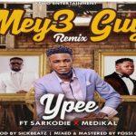 Watch Official Music Video: Ypee – Meye Guy Remix ft Medikal & Sarkodie